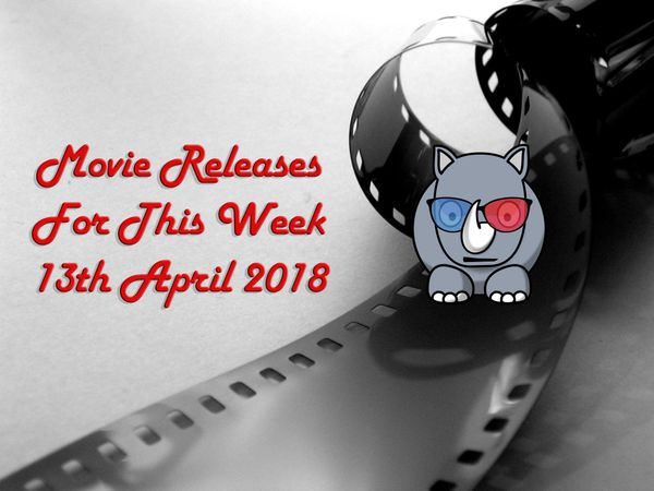 Most Epic Movie Releases For This Week 13th April 2018