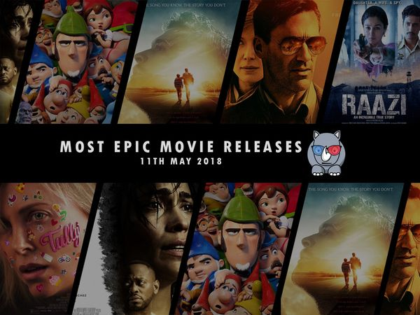 Most Epic Movie Releases For This Week 11th May 2018
